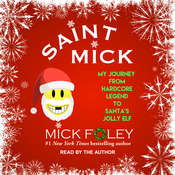 Saint Mick: My Journey From Hardcore Legend to Santas Jolly Elf Audiobook, by Mick Foley