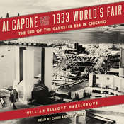 Al Capone and the 1933 Worlds Fair: The End of the Gangster Era in Chicago Audiobook, by William Elliott Hazelgrove