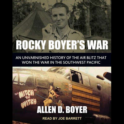 Rocky Boyers War: An Unvarnished History of the Air Blitz that Won the War in the Southwest Pacific Audiobook, by Allen D. Boyer