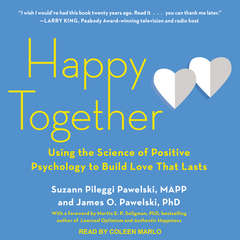 Happy Together: Using the Science of Positive Psychology to Build Love That Lasts Audiobook, by Suzann Pileggi Pawelski, MAPP, James O. Pawelski