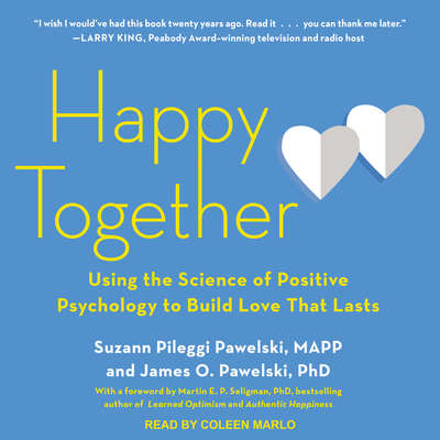 Happy Together: Using the Science of Positive Psychology to Build Love That Lasts Audiobook, by Suzann Pileggi Pawelski, MAPP