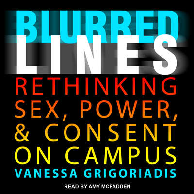 Blurred Lines: Rethinking Sex, Power, and Consent on Campus Audiobook, by Vanessa Grigoriadis