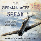 The German Aces Speak: World War II Through the Eyes of Four of the Luftwaffes Most Important Commanders Audiobook, by Anne-Marie Lewis, Colin D. Heaton