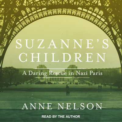 Suzannes Children: A Daring Rescue in Nazi Paris Audiobook, by Anne Nelson