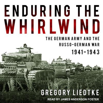 Enduring the Whirlwind: The German Army and the Russo-German War 1941-1943 Audiobook, by Gregory Liedtke