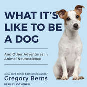 What Its Like to Be a Dog: And Other Adventures in Animal Neuroscience Audiobook, by Gregory Berns