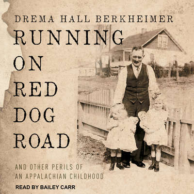 Running on Red Dog Road: And Other Perils of an Appalachian Childhood Audiobook, by Drema Hall Berkheimer