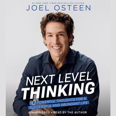 Next Level Thinking: 10 Powerful Thoughts for a Successful and Abundant Life Audiobook, by Joel Osteen