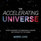 The Accelerating Universe: Infinite Expansion, the Cosmological Constant, and the Beauty of the Cosmos Audiobook, by Mario Livio