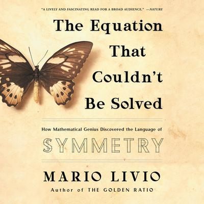 The Equation That Couldnt Be Solved: How Mathematical Genius Discovered the Language of Symmetry Audiobook, by