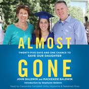 Almost Gone: Twenty-Five Days and One Chance to Save Our Daughter Audiobook, by John Baldwin, Mackenzie Baldwin