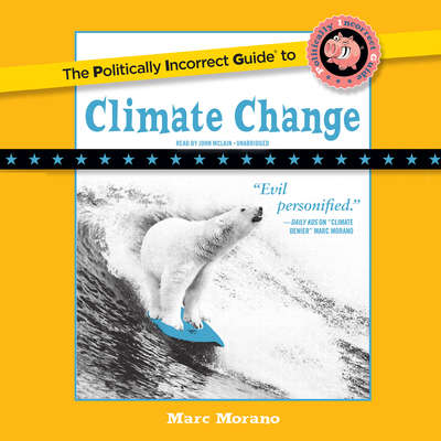 The Politically Incorrect Guide to Climate Change Audiobook, by Marc Morano