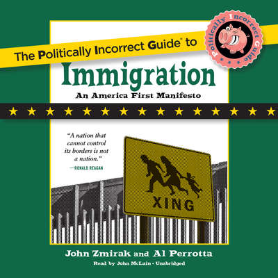The Politically Incorrect Guide to Immigration Audiobook, by John Zmirak