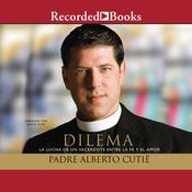 Dilema: La lucha de un sacerdote entre su fe y el amor Audiobook, by Alberto Cutié