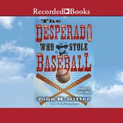 The Desperado Who Stole Baseball Audiobook, by John Ritter