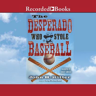The Desperado Who Stole Baseball Audiobook, by John Ritter