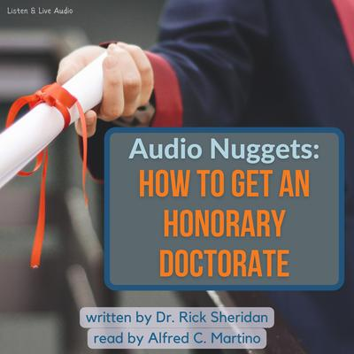 Audio Nuggets: How To Get An Honorary Doctorate Audiobook, by Rick Sheridan