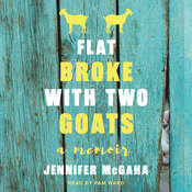 Flat Broke with Two Goats: A Memoir Audiobook, by Jennifer McGaha
