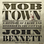Mob Town: A History of Crime and Disorder in the East End Audiobook, by John Bennett