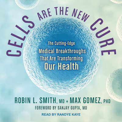 Cells Are the New Cure: The Cutting-Edge Medical Breakthroughs That Are Transforming Our Health Audiobook, by Robin L. Smith