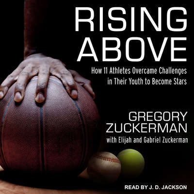 Rising Above: How 11 Athletes Overcame Challenges in Their Youth to Become Stars Audiobook, by Gregory Zuckerman