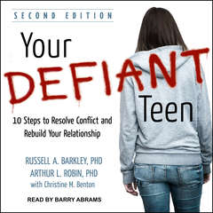 Your Defiant Teen: 10 Steps to Resolve Conflict and Rebuild Your Relationship Audiobook, by Arthur L. Robin, Russell A. Barkley