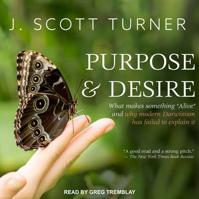 Purpose and Desire: What Makes Something Alive and Why Modern Darwinism Has Failed to Explain It Audiobook, by J. Scott Turner