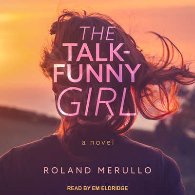 The Talk-Funny Girl: A Novel Audiobook, by Roland Merullo