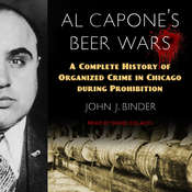 Al Capones Beer Wars: A Complete History of Organized Crime in Chicago during Prohibition Audiobook, by John J. Binder