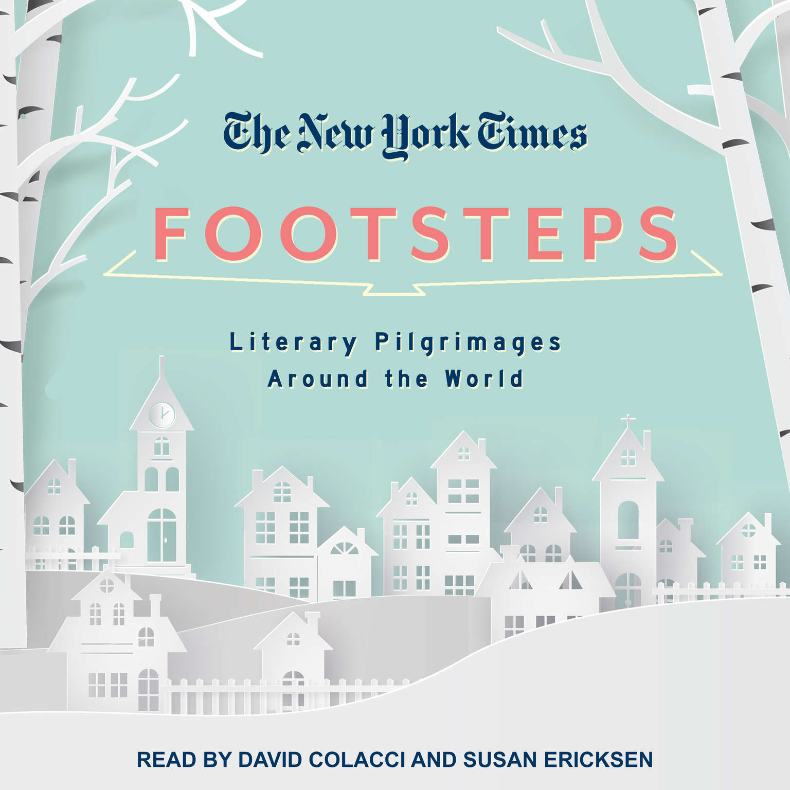 The New York Times: Footsteps: From Ferrantes Naples to Hammetts San Francisco, Literary Pilgrimages Around the World Audiobook, by New York Times