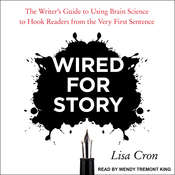 Wired for Story: The Writers Guide to Using Brain Science to Hook Readers from the Very First Sentence Audiobook, by Lisa Cron
