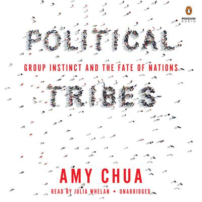 Political Tribes: Group Instinct and the Fate of Nations Audiobook, by Amy Chua