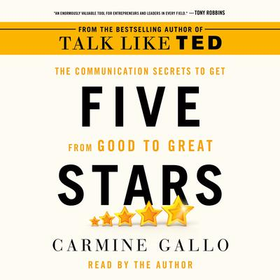 Five Stars: The Communication Secrets to Get from Good to Great Audiobook, by Carmine Gallo