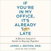 If You're in My Office, It's Already Too Late: A Divorce Lawyer's Guide to Staying Together Audiobook, by James J. Sexton