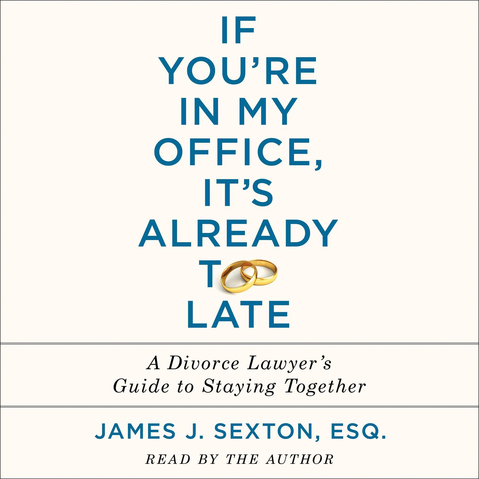 Printable If You're in My Office, It's Already Too Late: A Divorce Lawyer's Guide to Staying Together Audiobook Cover Art
