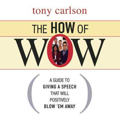The How of Wow: The Guide to Giving a Speech that Will Positively Blow em Away Audiobook, by Tony Carlson
