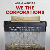 We the Corporations: How American Businesses Won Their Civil Rights Audiobook, by Adam Winkler