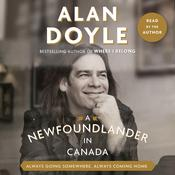 A Newfoundlander in Canada: Always Going Somewhere, Always Coming Home Audiobook, by Alan Doyle