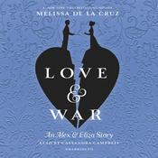 Love & War: An Alex & Eliza Story Audiobook, by Melissa de la Cruz