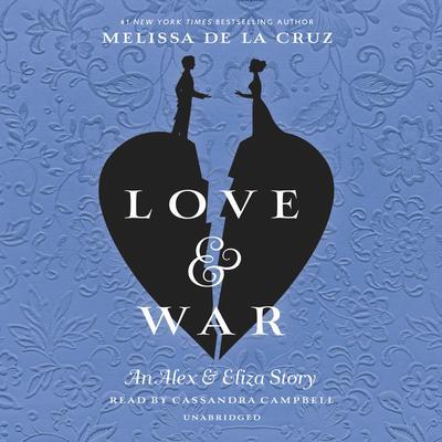Love & War: The Alex & Eliza Trilogy Audiobook, by Melissa de la Cruz