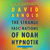 The Strange Fascinations of Noah Hypnotik Audiobook, by David Arnold