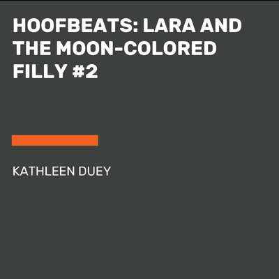 Hoofbeats: Lara and the Moon-Colored Filly #2 Audiobook, by Kathleen Duey