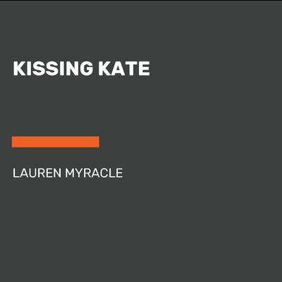 Kissing Kate Audiobook, by Lauren Myracle