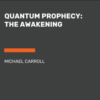 Quantum Prophecy: The Awakening Audiobook, by Michael Carroll