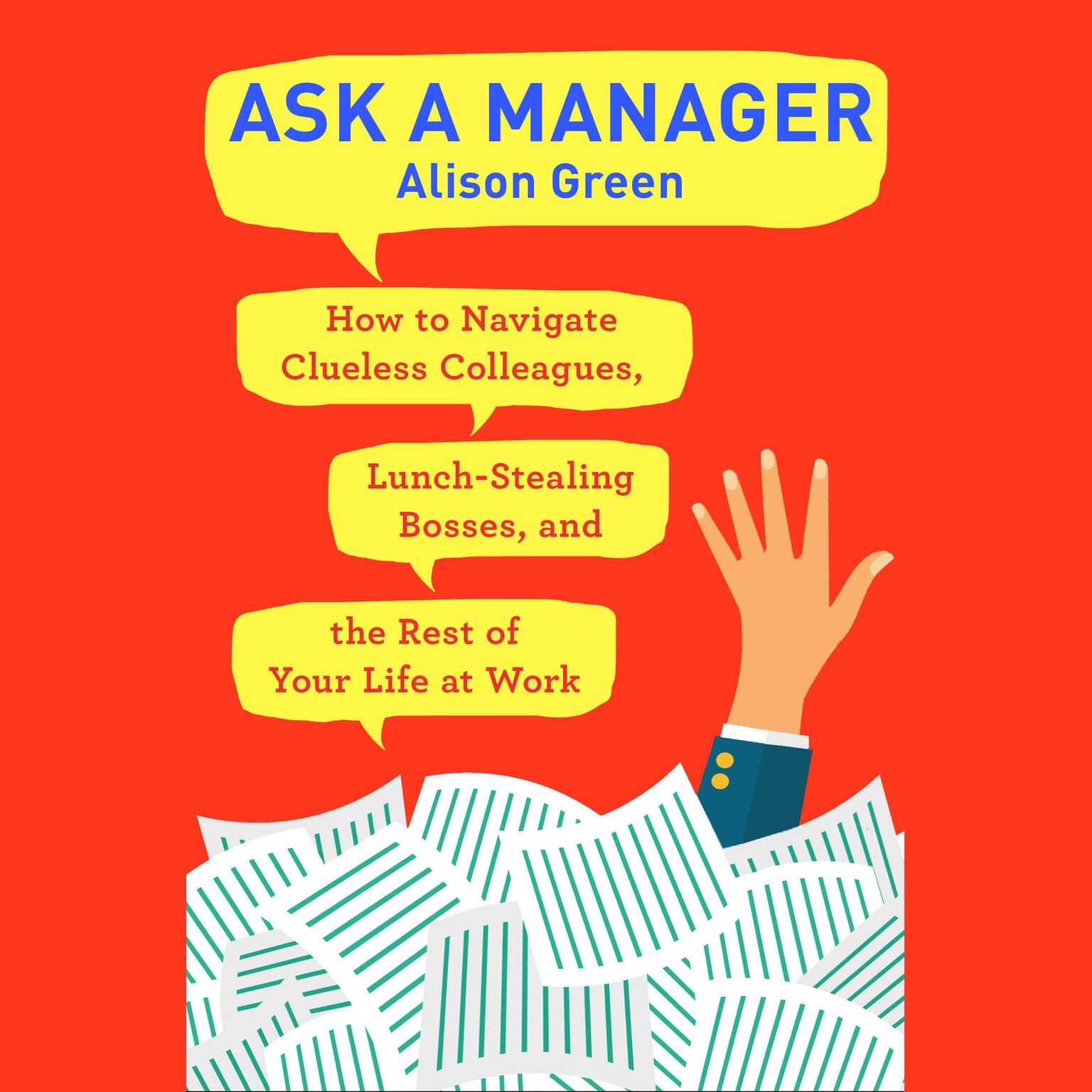 Printable Ask a Manager: How to Navigate Clueless Colleagues, Lunch-Stealing Bosses, and the Rest of Your Life at Work Audiobook Cover Art