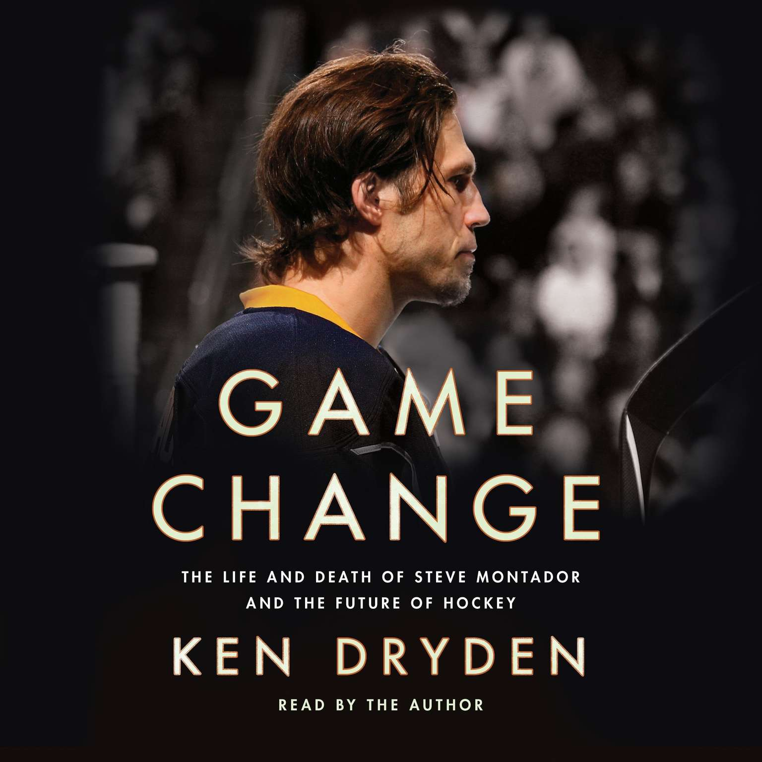 Game Change: The Life and Death of Steve Montador, and the Future of Hockey Audiobook, by Ken Dryden