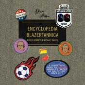 Men in Blazers Present Encyclopedia Blazertannica: A Suboptimal Guide to Soccer, Americas Sport of the Future Since 1972 Audiobook, by Michael Davies