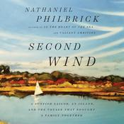 Second Wind: A Sunfish Sailor, an Island, and the Voyage That Brought a Family Together Audiobook, by Nathaniel Philbrick
