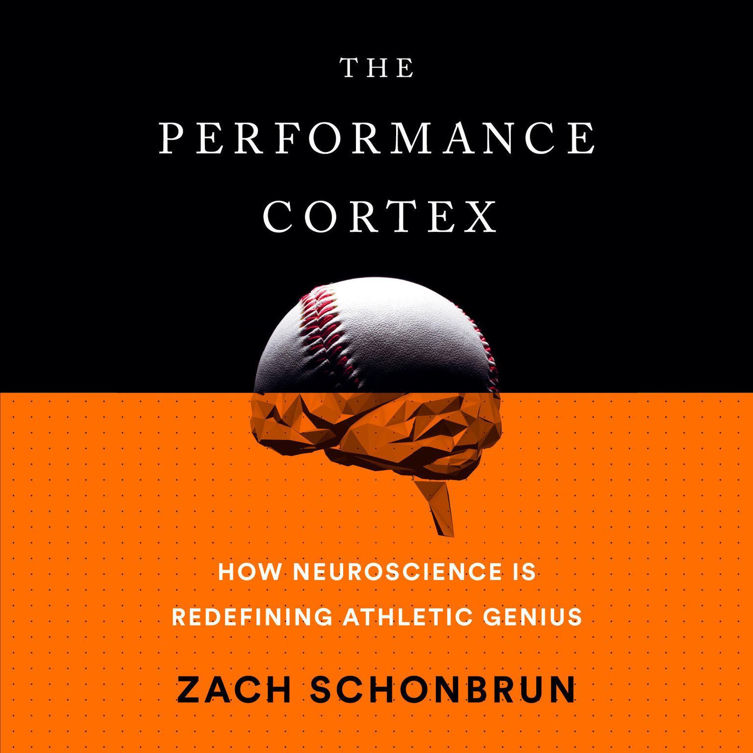Printable The Performance Cortex: How Neuroscience Is Redefining Athletic Genius Audiobook Cover Art