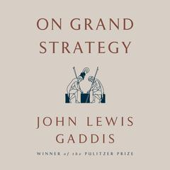 On Grand Strategy Audiobook, by John Lewis Gaddis